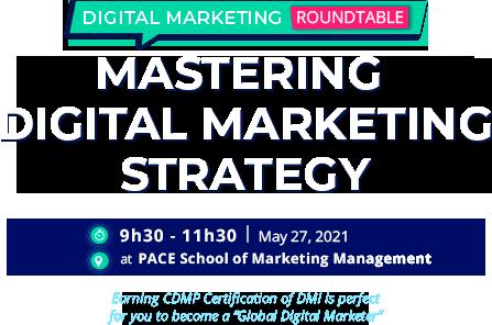 TỌA ĐÀM DIGITAL MARKETING LÀM CHỦ CHIẾN LƯỢC DIGITAL MARKETING - 9h30 – 11h30, Thứ 5, Ngày 27/05/2021 tại Trường Quản trị Marketing PACE
