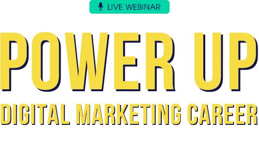 LIVE WEBINAR: POWER UP DIGITAL MARKETING CAREER - 14:00 – 16:30, Tuesday, November 16, 2021
