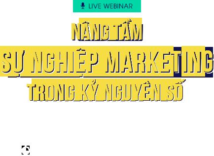 LIVE WEBINAR: NÂNG TẦM SỰ NGHIỆP MARKETING TRONG KỶ NGUYÊN SỐ - 14:00 - 16:30, Thứ Ba, ngày 16/11/2021 trực tuyến qua Zoom